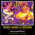Sacred Sounds of Santeria: Rhythms of the Orishas