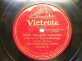 ALDA JACOBY CARUSO JOURNET Victrola 10002 78 MARTHA Siam Giunti O Giovinette