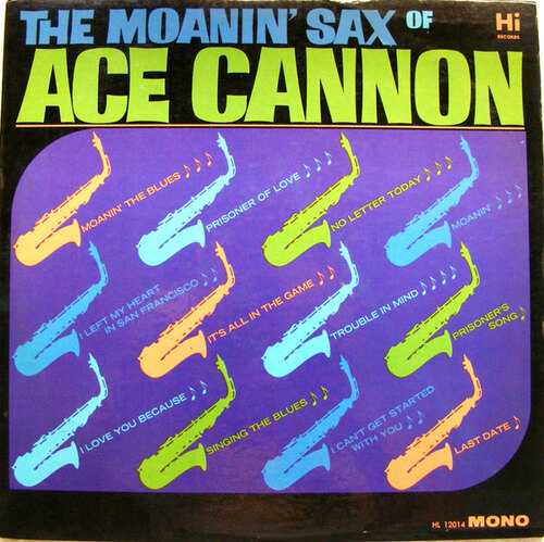 The Moaning' Sax Of ACE CANNON Hi 12014 MONO LP