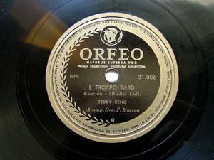 TEDDY RENO Arg ORFEO 31006 ITALIAN 78rpm E TROPA TARDI