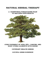 Natural Herbal Therapy- A scriptural based plan to reclaim your health