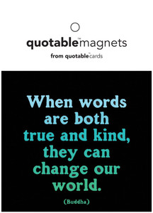 When words are both true and kind, they can change our world  -magnet
