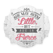 She May Seem Little But She Is Fierce Scalloped Distressed Sign 12x13