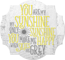 You Are My Sunshine Scalloped Distressed Sign 12x13