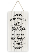 We May Not Have It All Together But Together We Have It All Rustic Plank Sign 5x10