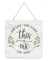 This Is Us Our Life Our Story Our Home Wooden Plank Sign 7x7