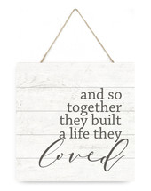 And So Together They Built A Life They Loved Wooden Plank Sign 7.5 x 7.5