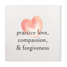 Practice Love, Compassion, Forgiveness Wood Sign 16x16