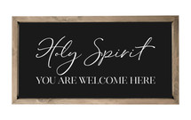 Holy Spirit You Are Welcome Here Framed Wood Farmhouse Wall Sign 9x18