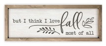 But I Think I Love Fall Most Of All Rustic Framed Wood Farmhouse Wall Sign 6x18