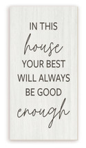 In This House Your Best Will Always Be Good Enough Rustic Wood Farmhouse Wall Sign 9x18