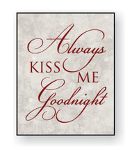 Always Kiss Me Goodnight Printed Wood Sign 12x15