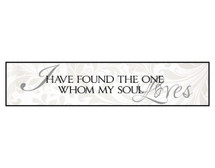I Have Found The One Whom My Soul Loves Printed Wood Sign 5x24
