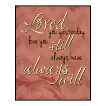 Loved You Yesterday Love You Still Always Have Always Will Wall Sign 12x15