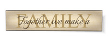 Together We Make A Family Printed Wall Sign 5x24