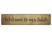 Welcome To Our Table Printed Wall Sign 5x24