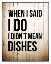 When I Said I Do I Didn't Mean Dishes Printed Wall Sign 12x15