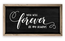 You Will Forever Be My Always Framed Rustic Wood Farmhouse Wall Sign