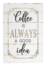 Coffee Is Always A Good Idea Rustic Wood Wall Sign 12x18