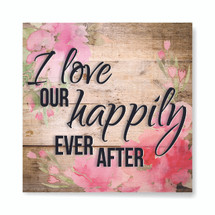 I Love Our Happily Ever After Rustic Wood Wall Sign 12x12