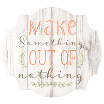 Make Something Out Of Nothing Scalloped Wall Sign 12x13