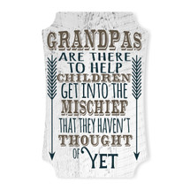 Grandpas Are There To Help Children Get Into Mischief Scalloped Wall Sign 8x12