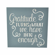 Gratitude turns what we have
