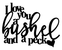 I Love You A Bushel And A Peck Word Art