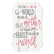 To The World You Are A Mother Scalloped Wall Sign 8x12