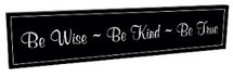 Be Wise Be Kind Be True Carved Engraved Wood Sign 5x24