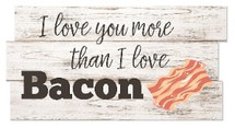 I Love You More Than I Love Bacon Staggered Rustic Wood Sign 8x16