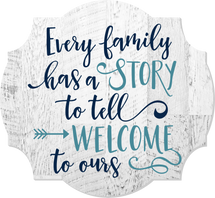 Every Family Has A Story To Tell Welcome To Ours Scalloped Wall Sign 12x13