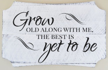 Grow Old Along With Me The Best Is Yet To Be Printed Wood Sign 12x20