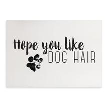 Hope You Like Dog Hair Wood Wall Sign 8x12