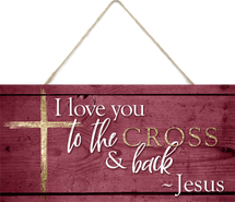 I Love You To The Cross And Back Wooden Plank Sign 5x10