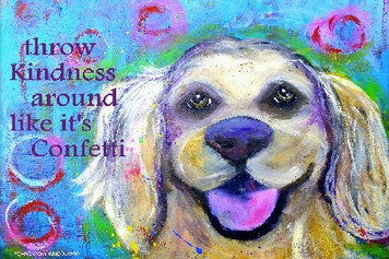 Goldy Pup-Throw kindness around like confetti..