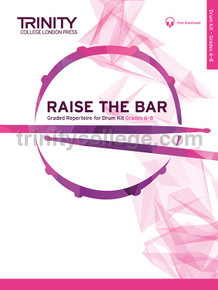 Raise the Bar - Drum Kit Grades 6-8 - Trinity College London