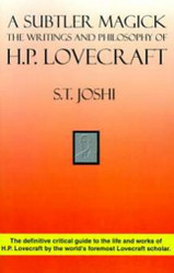 A Subtler Magick: The Writings and Philosophy<br>of H.P. Lovecraft, by S.T. Joshi (Paperback)