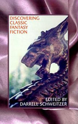 Discovering Classic Fantasy Fiction, edited by Darrell Schweitzer (Paperback)
