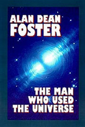 The Man Who Used the Universe,<BR>by Alan Dean Foster (Hardcover)