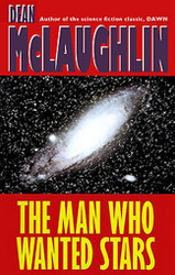 The Man Who Wanted Stars, by Dean McLaughlin