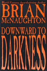 Downward to Darkness, by Brian McNaughton