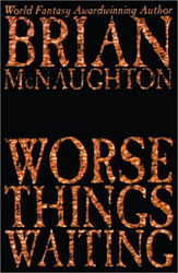 Worse Things Waiting by Brian McNaughton (Paperback)