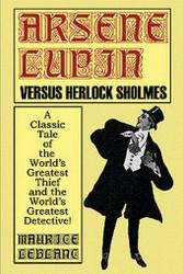 Arsene Lupin Vs. Herlock Sholmes, by Maurice LeBlanc