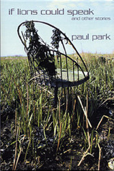 If Lions Could Speak and Other Stories, by Paul Park (Hardcover)