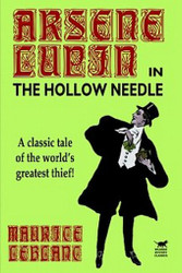 The Hollow Needle: Further Adventures of Arsene Lupin, by Maurice LeBlanc (Paperback)