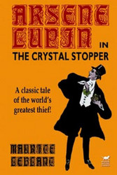 Arsene Lupin in The Crystal Stopper, by Maurice LeBlanc