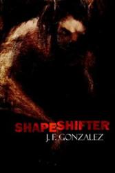 Shapeshifter, by J.F. Gonzalez