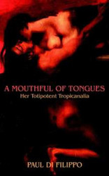 A Mouthful of Tongues: Her Totipotent Tropicanalia, by Paul Di Filippo (Paperback)