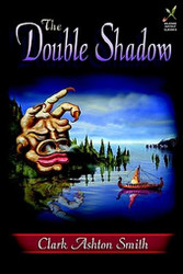 The Double Shadow, by Clark Ashton Smith (Hardcover)